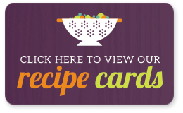 Click here to view our recipe cards